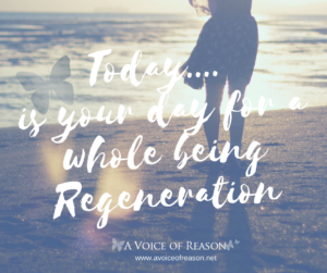 Today.... is your day for aWhole Being Regeneration